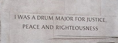 I WAS A DRUM MAJOR FOR JUSTICE, PEACE AND RIGHTEOUSNESS